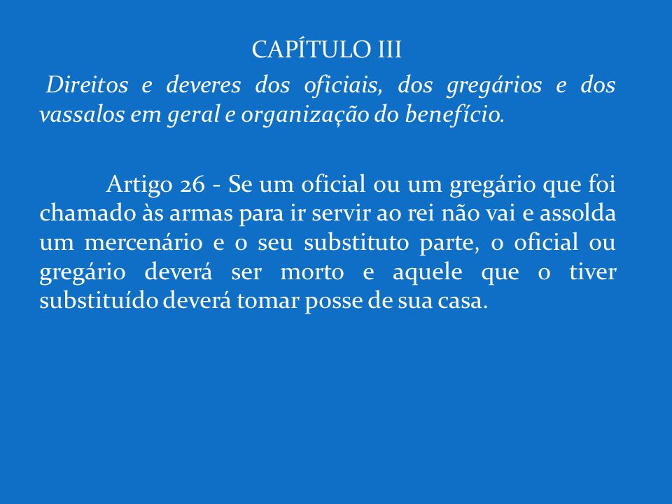 CAPÍTULO III Direitos e deveres dos oficiais, dos gregários e dos vassalos em geral e organização do benefício.