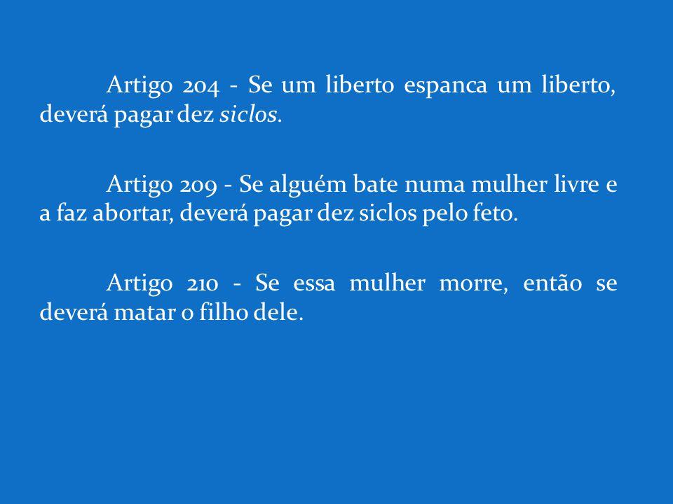 Artigo 204 - Se um liberto espanca um liberto, deverá pagar dez siclos.