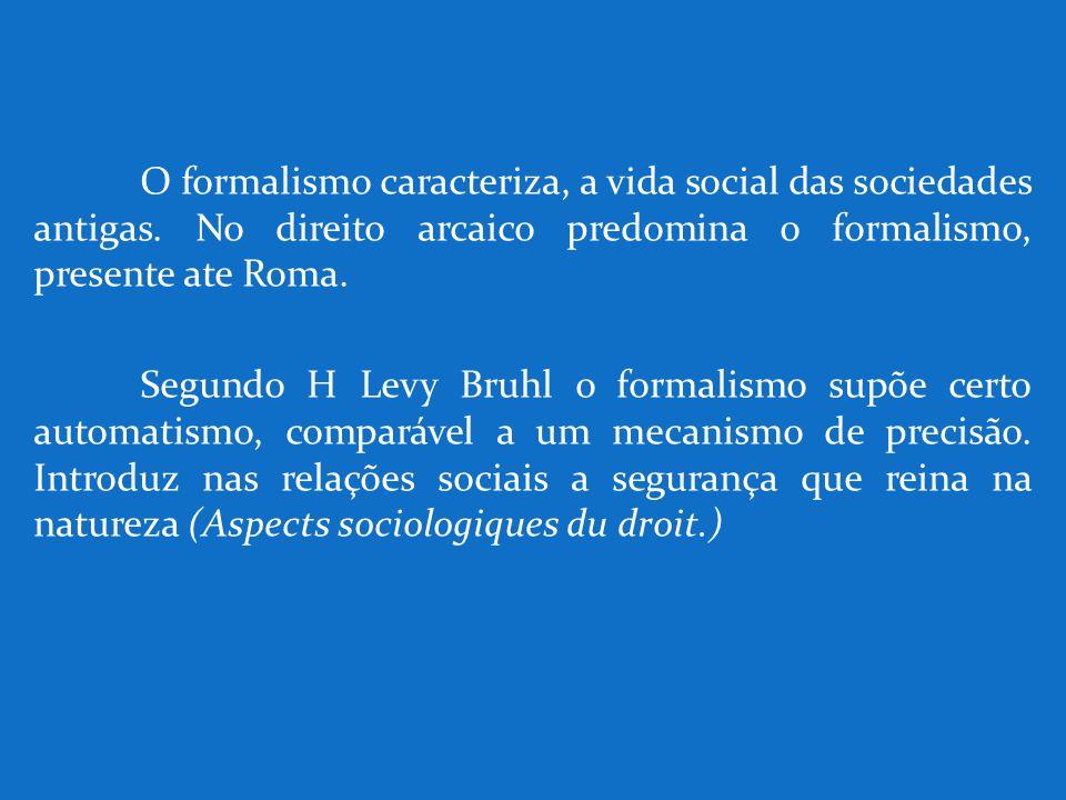 O formalismo caracteriza, a vida social das sociedades antigas