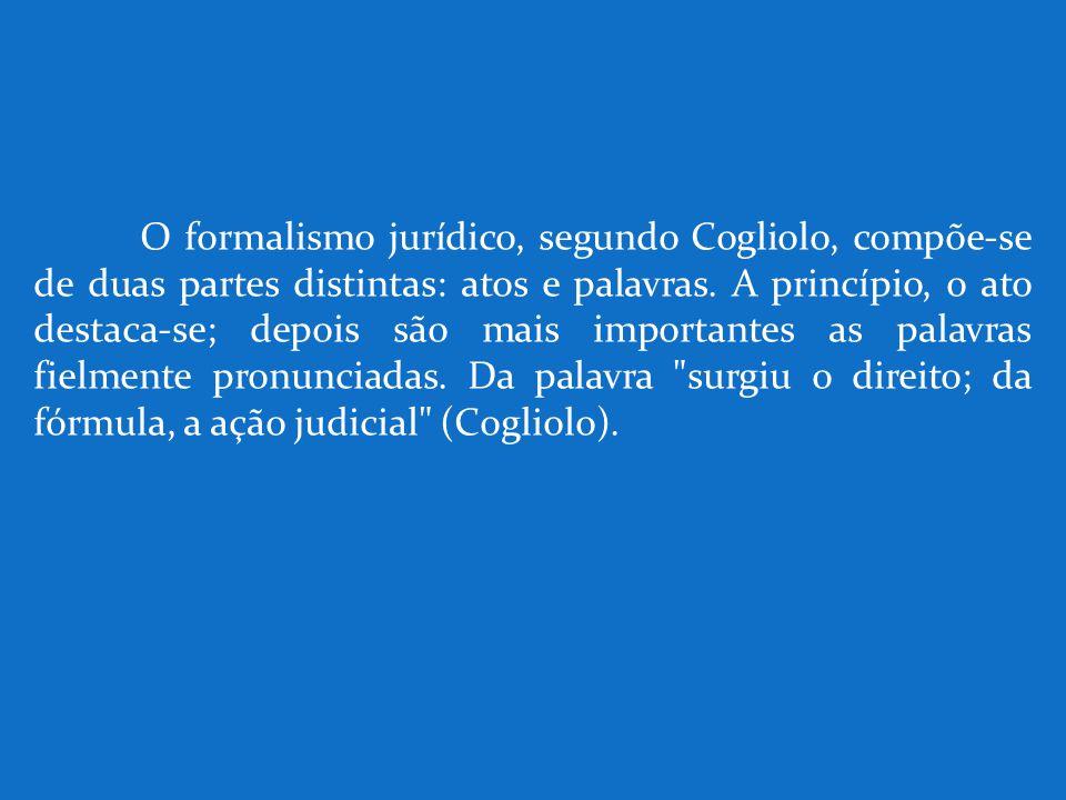 O formalismo jurídico, segundo Cogliolo, compõe-se de duas partes distintas: atos e palavras.