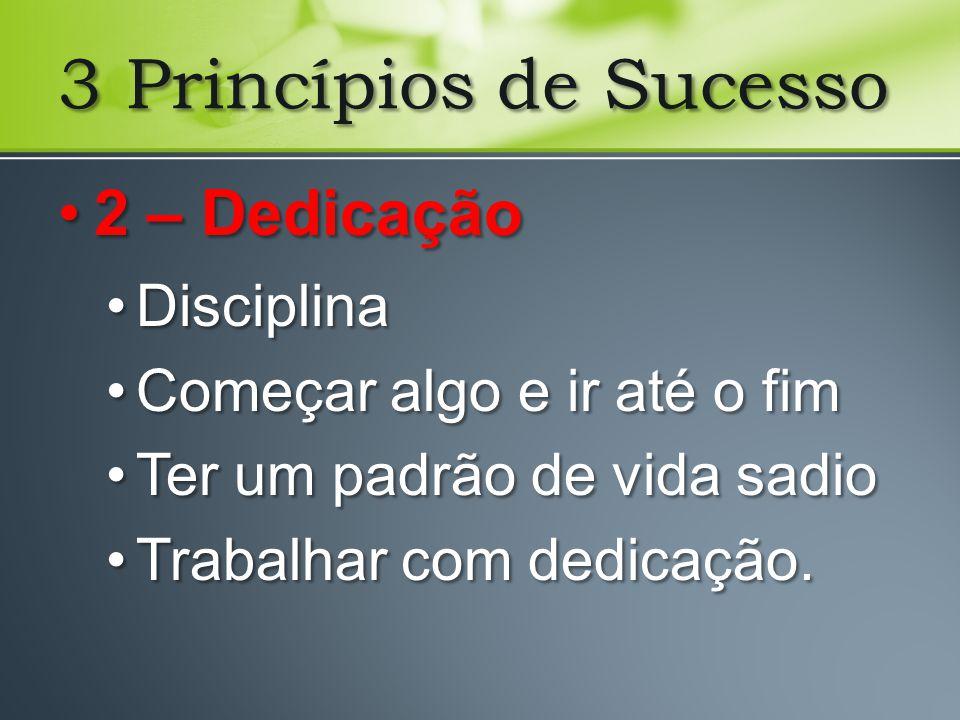 3 Princípios de Sucesso 2 – Dedicação Disciplina