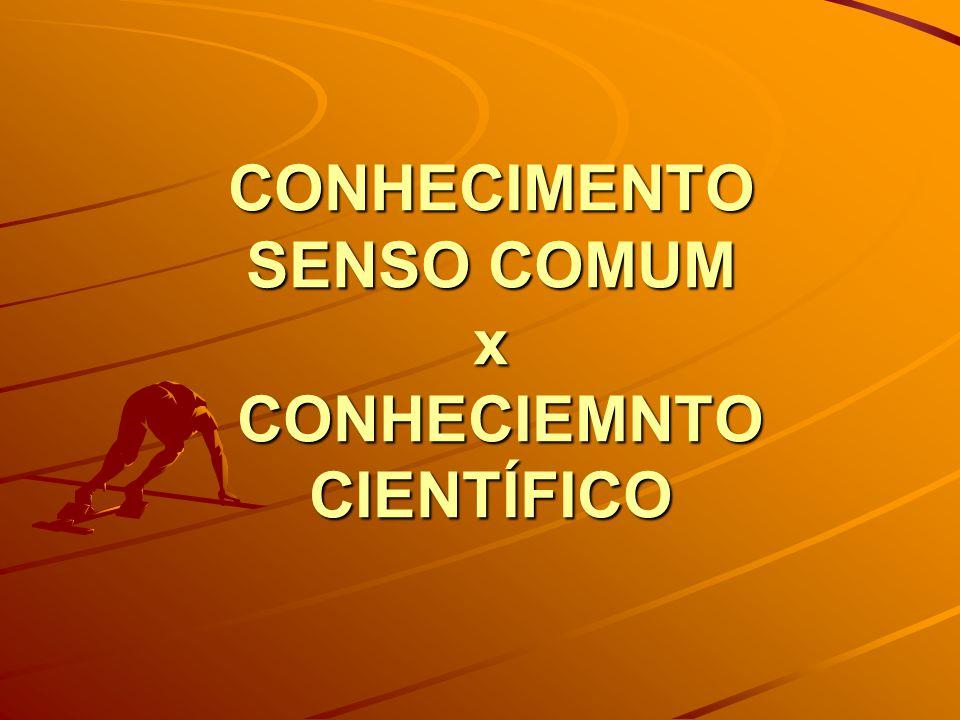 CONHECIMENTO SENSO COMUM x CONHECIEMNTO CIENTÍFICO