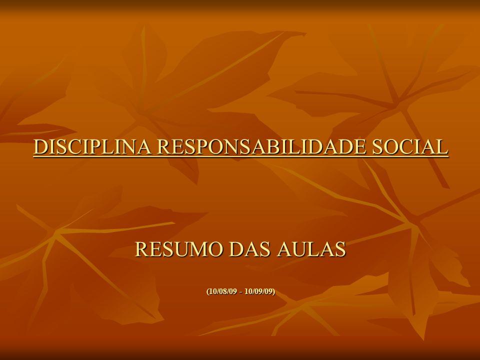 DISCIPLINA RESPONSABILIDADE SOCIAL RESUMO DAS AULAS (10/08/09 - 10/09/09)