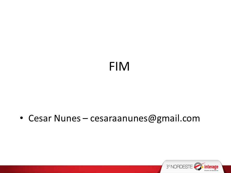 FIM Cesar Nunes – cesaraanunes@gmail.com cesaraanunes@gmail.com