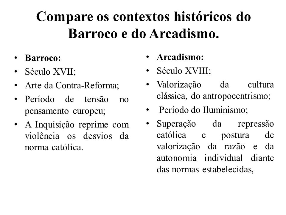 Compare os contextos históricos do Barroco e do Arcadismo.