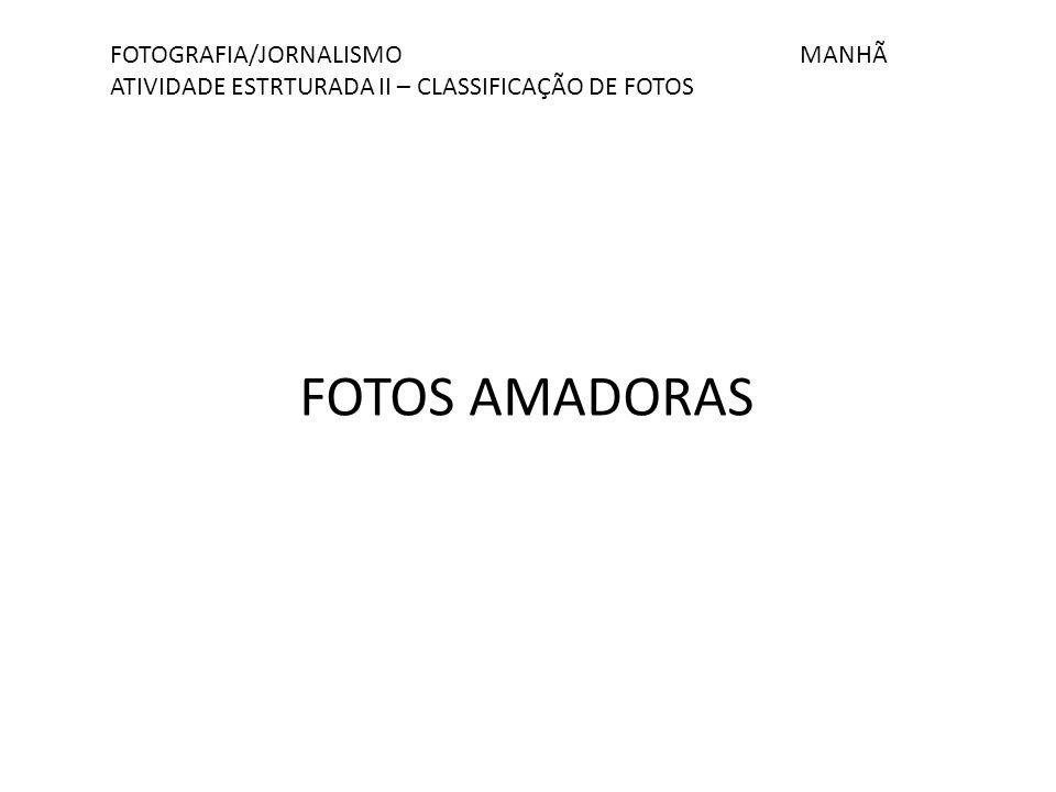 FOTOS AMADORAS FOTOGRAFIA/JORNALISMO MANHÃ