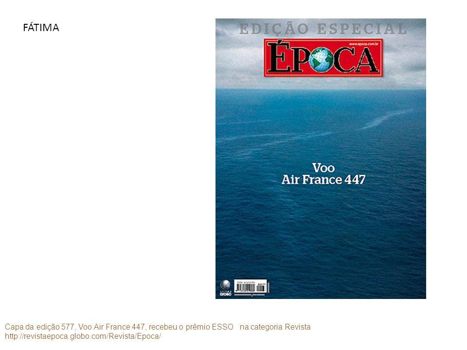 FÁTIMA Capa da edição 577, Voo Air France 447, recebeu o prêmio ESSO na categoria Revista.