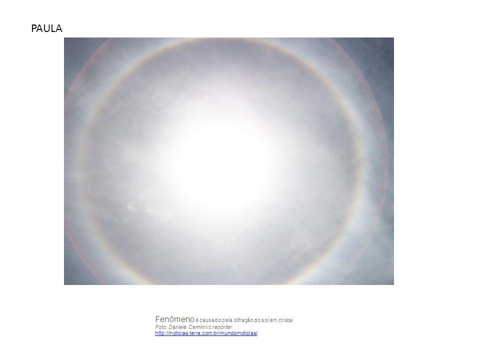 PAULA Fenômeno é causado pela difração do sol em cristai Foto: Daniele Cemin/vc repórter.