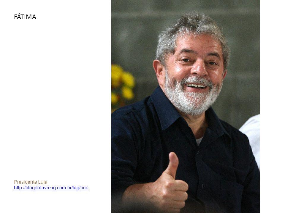 FÁTIMA Presidente Lula http://blogdofavre.ig.com.br/tag/bric