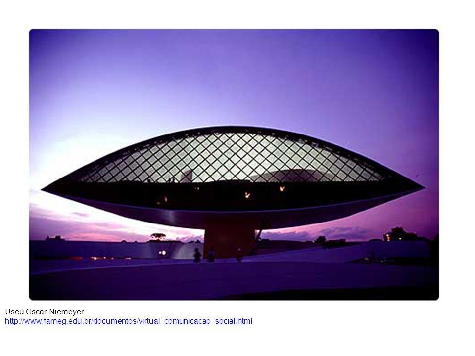 Useu Oscar Niemeyer http://www.fameg.edu.br/documentos/virtual_comunicacao_social.html