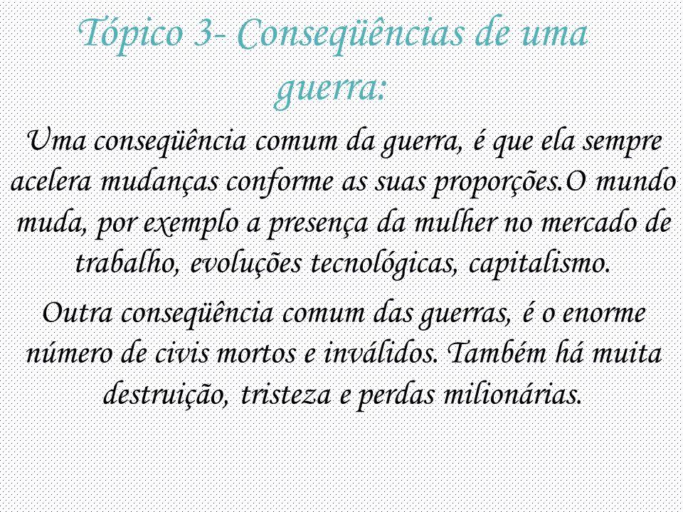 Tópico 3- Conseqüências de uma guerra: