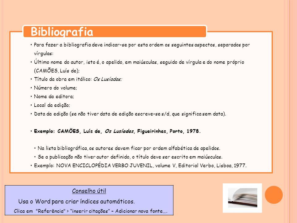 Bibliografia Conselho útil Usa o Word para criar índices automáticos.