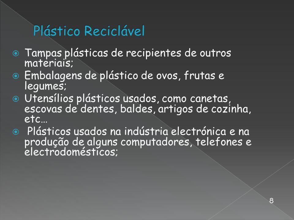 Plástico Reciclável Tampas plásticas de recipientes de outros materiais; Embalagens de plástico de ovos, frutas e legumes;
