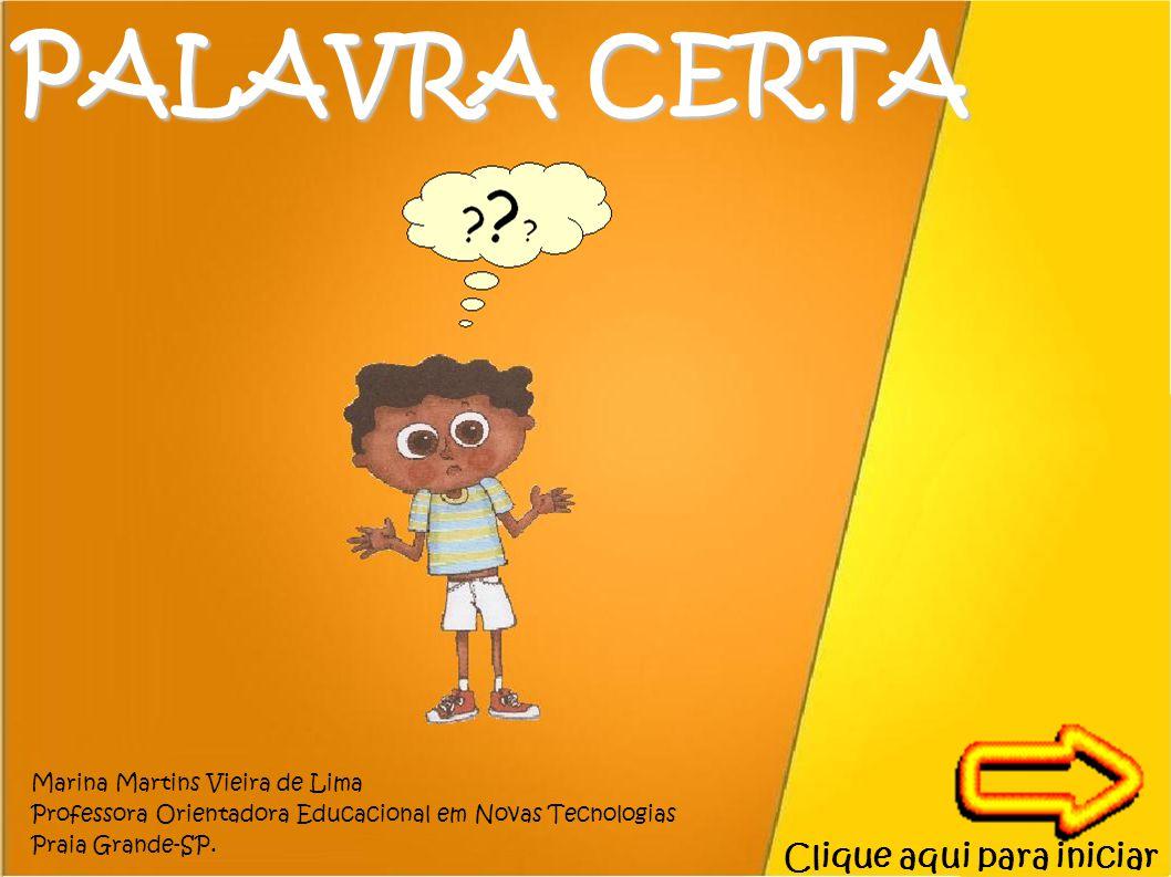 PALAVRA CERTA Clique aqui para iniciar Marina Martins Vieira de Lima