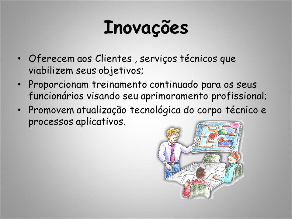 Inovações Oferecem aos Clientes , serviços técnicos que viabilizem seus objetivos;