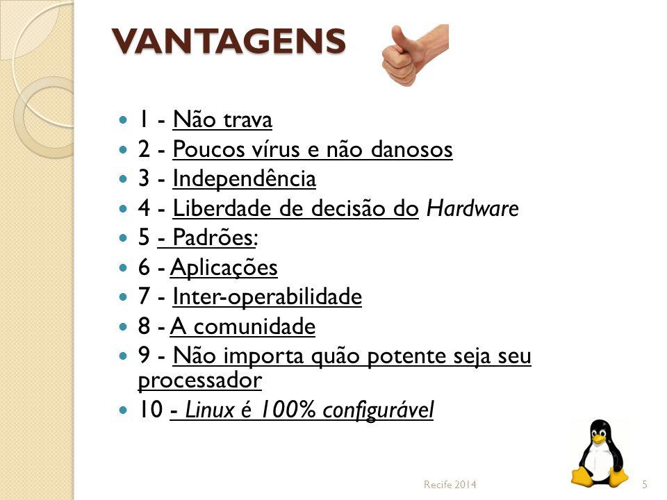 VANTAGENS 1 - Não trava 2 - Poucos vírus e não danosos