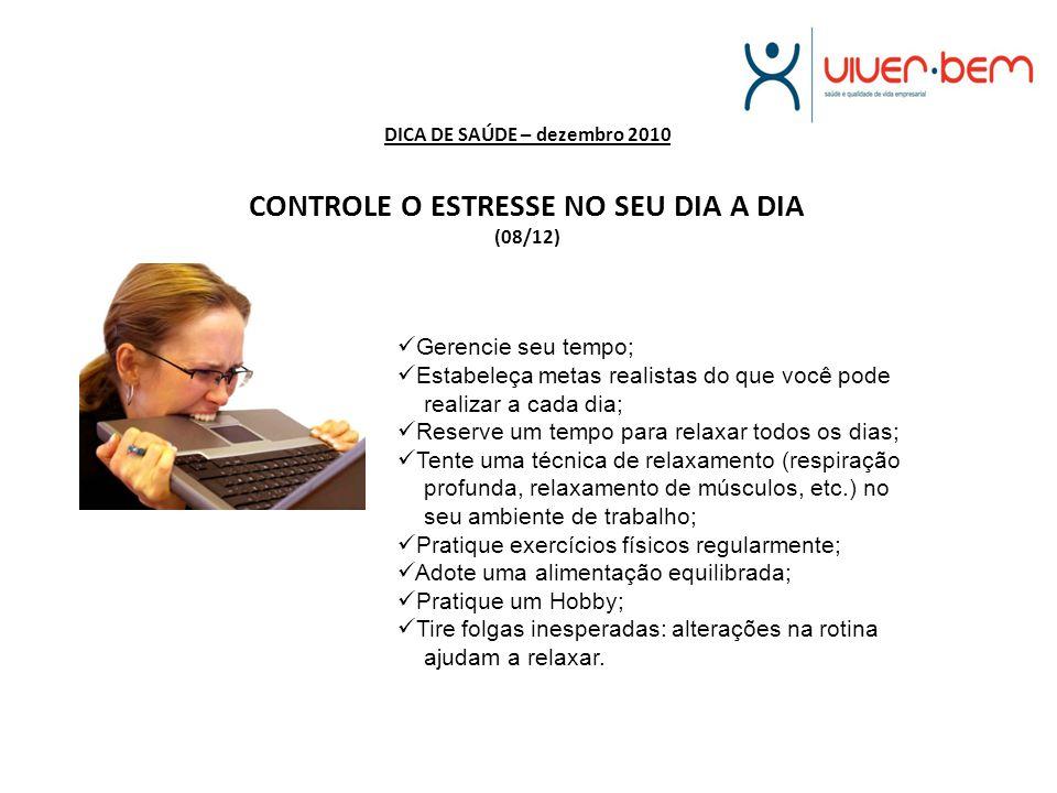 DICA DE SAÚDE – dezembro 2010 CONTROLE O ESTRESSE NO SEU DIA A DIA (08/12)