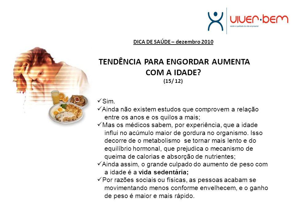 DICA DE SAÚDE – dezembro 2010 TENDÊNCIA PARA ENGORDAR AUMENTA COM A IDADE (15/ 12)
