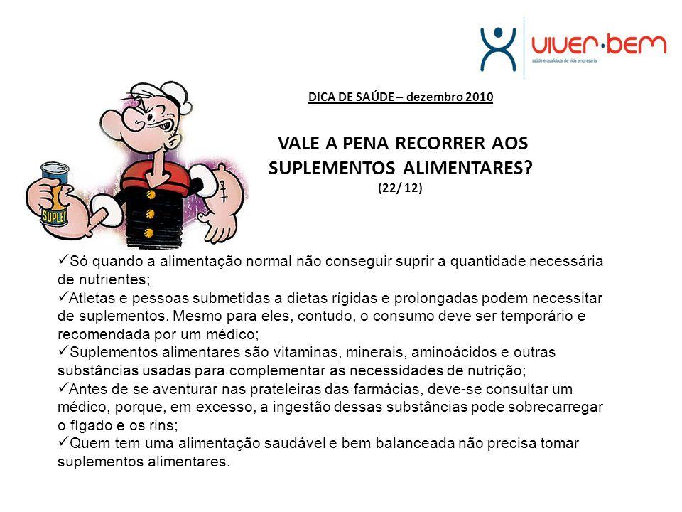 DICA DE SAÚDE – dezembro 2010 VALE A PENA RECORRER AOS SUPLEMENTOS ALIMENTARES (22/ 12)