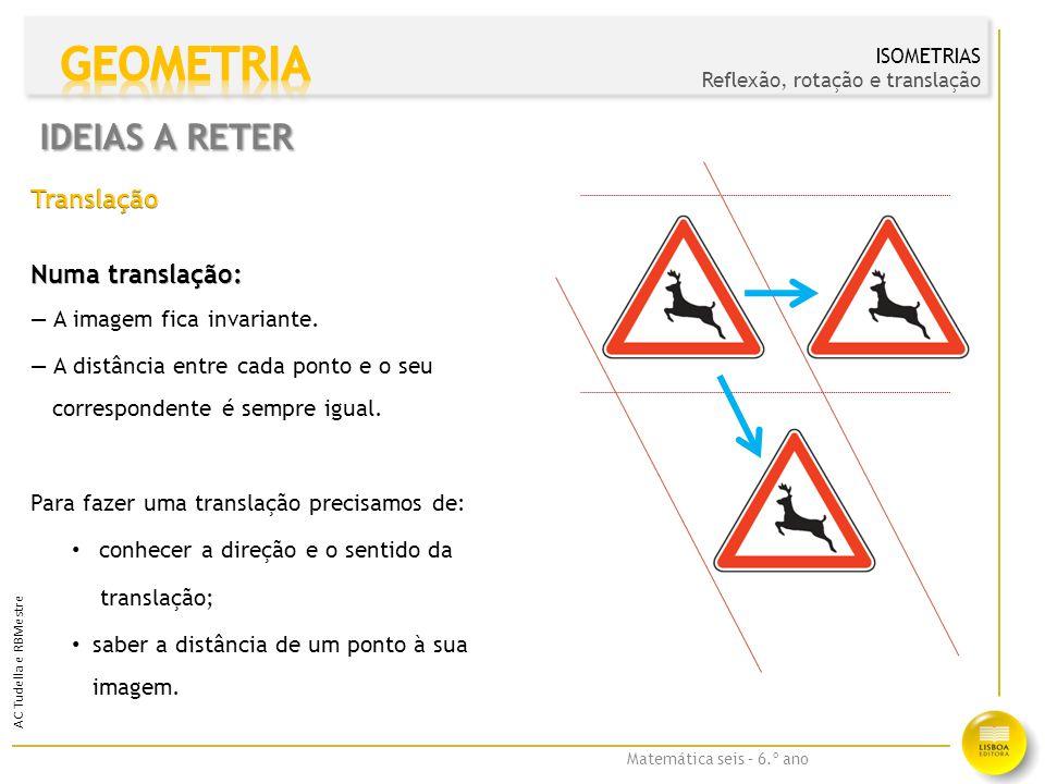 GEOMETRIA IDEIAS A RETER Translação Numa translação: