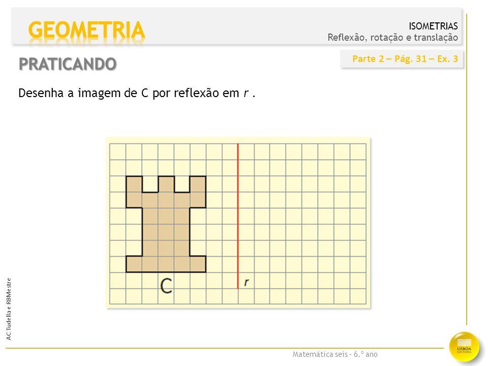 GEOMETRIA PRATICANDO Desenha a imagem de C por reflexão em r .