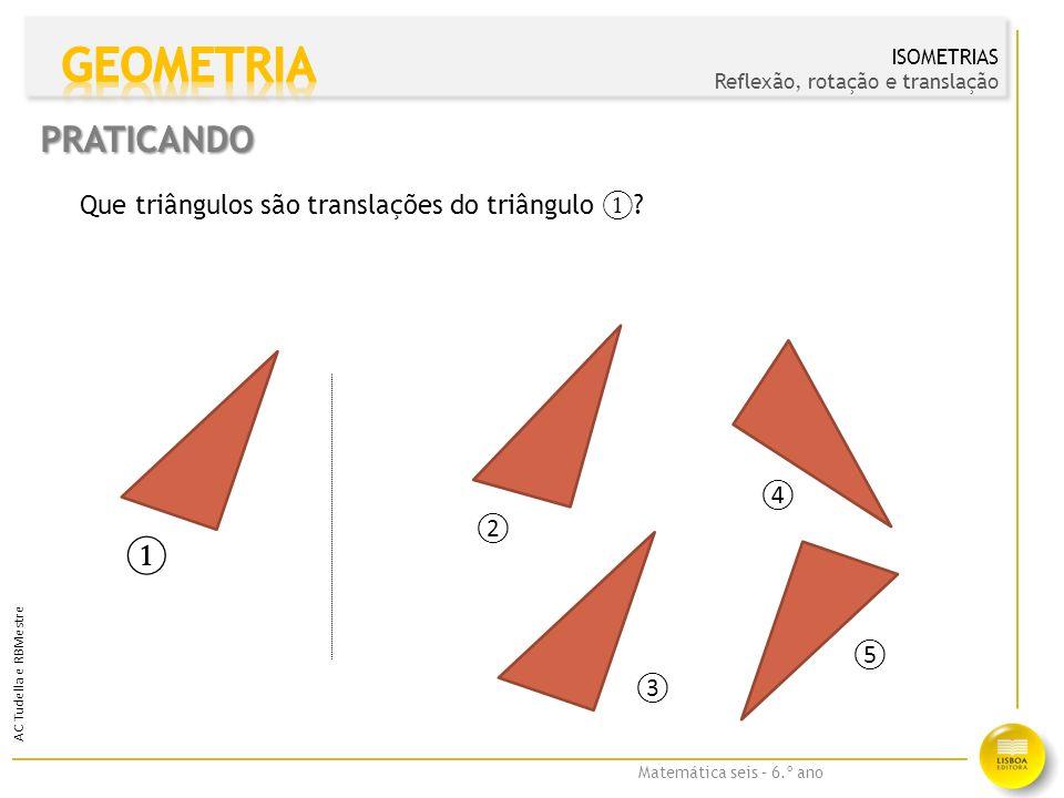 GEOMETRIA PRATICANDO ① Que triângulos são translações do triângulo ①