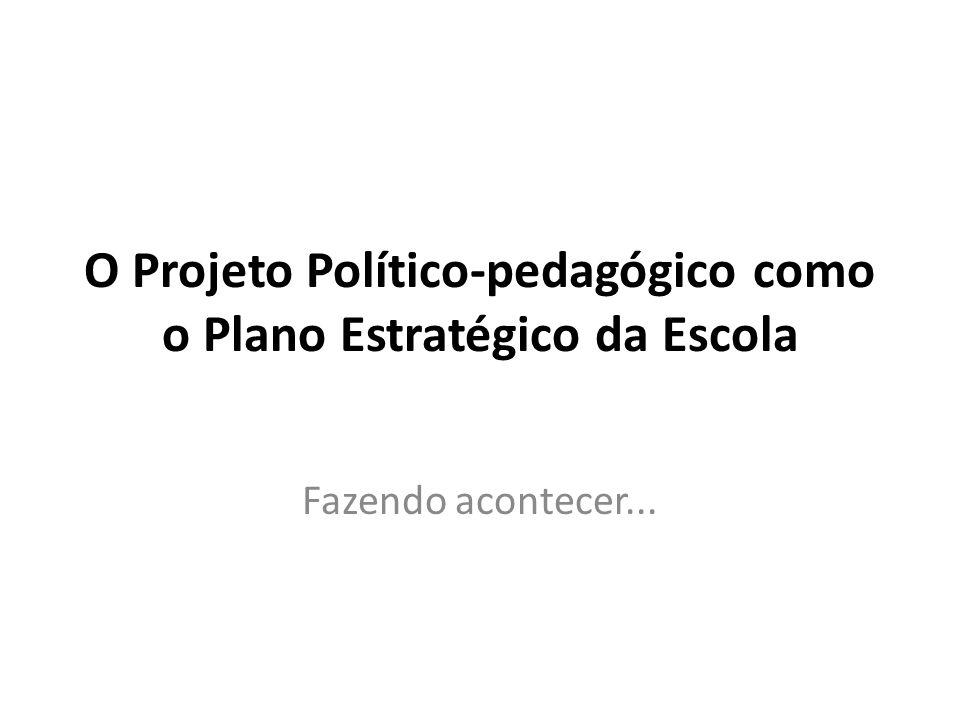 O Projeto Político-pedagógico como o Plano Estratégico da Escola