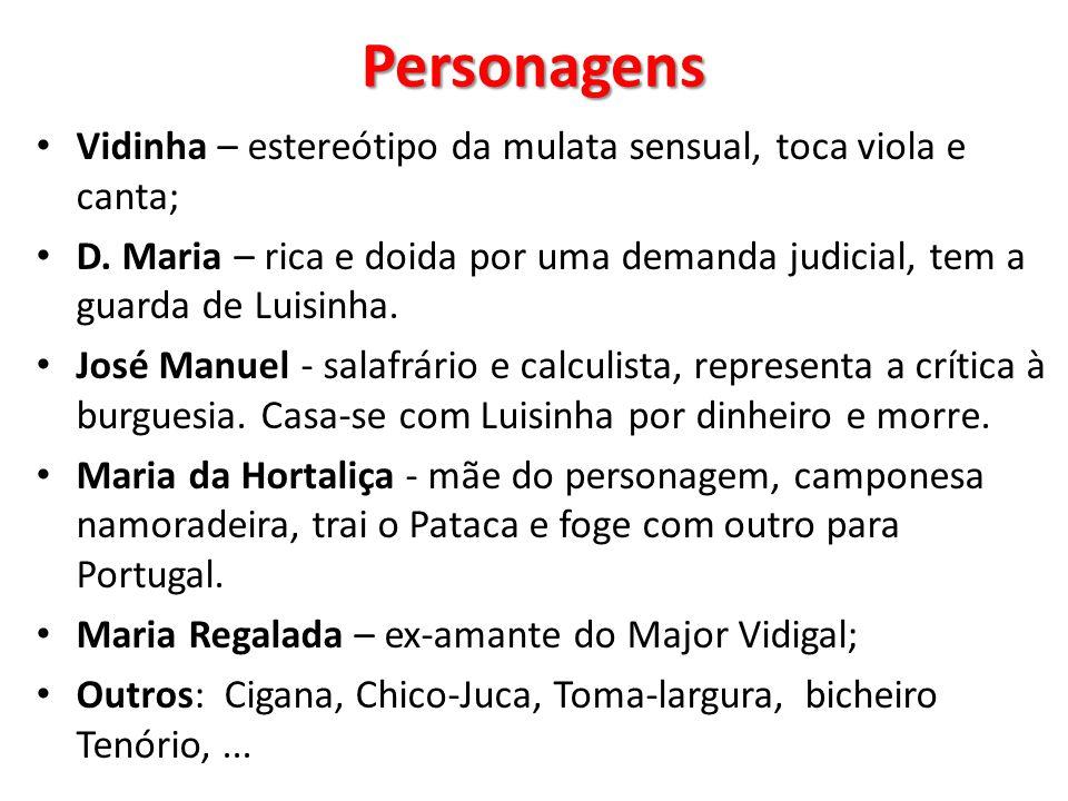 Personagens Vidinha – estereótipo da mulata sensual, toca viola e canta; D. Maria – rica e doida por uma demanda judicial, tem a guarda de Luisinha.
