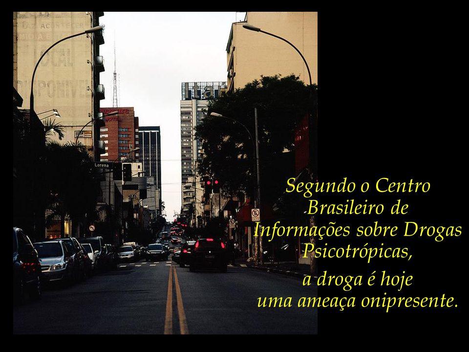 Segundo o Centro Brasileiro de Informações sobre Drogas Psicotrópicas,