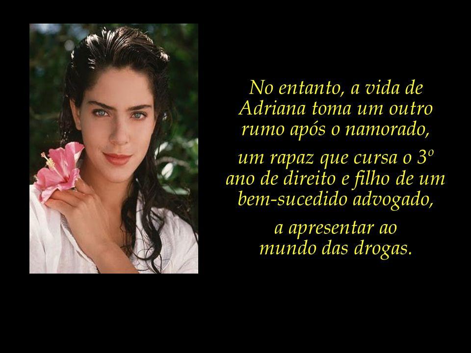 No entanto, a vida de Adriana toma um outro rumo após o namorado,
