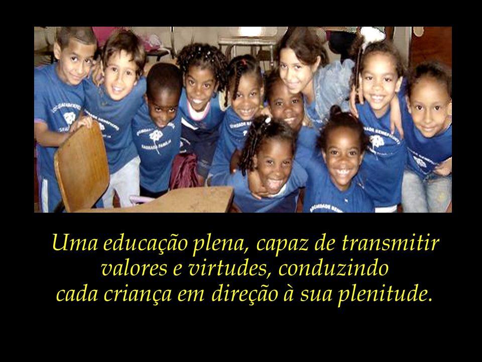 Uma educação plena, capaz de transmitir valores e virtudes, conduzindo