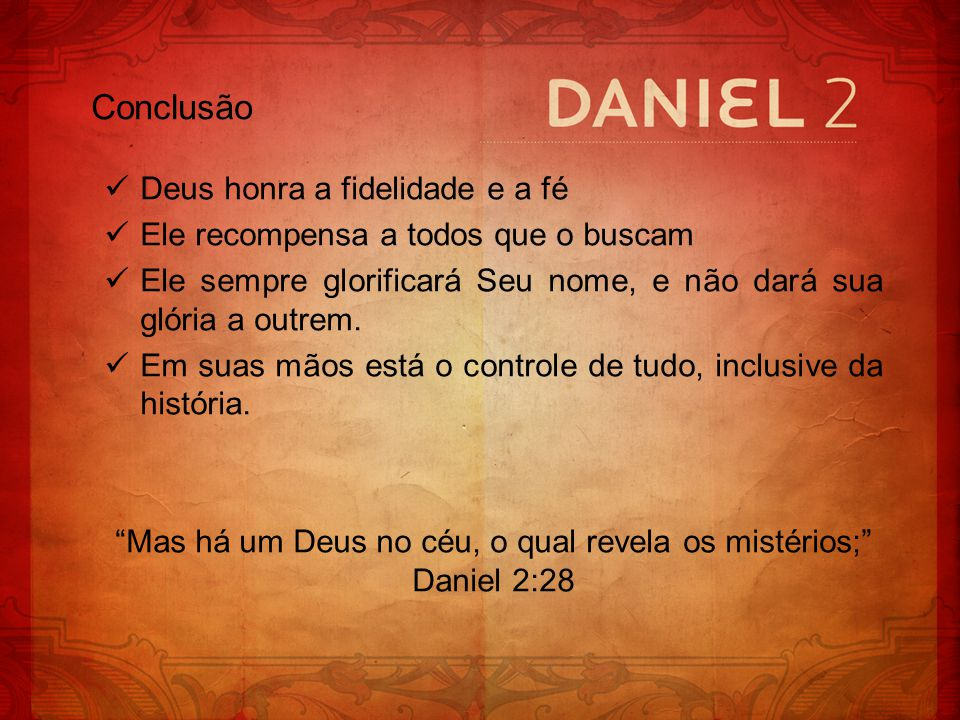 Mas há um Deus no céu, o qual revela os mistérios; Daniel 2:28