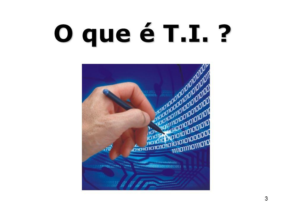 O que é T.I.