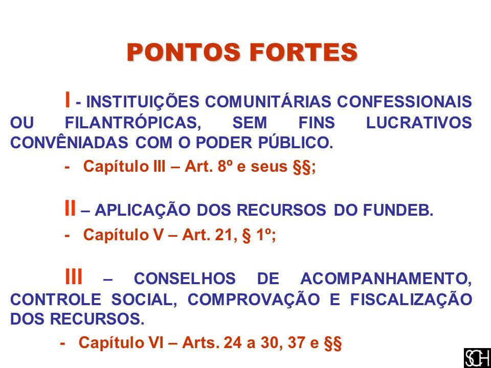 PONTOS FORTES I - INSTITUIÇÕES COMUNITÁRIAS CONFESSIONAIS OU FILANTRÓPICAS, SEM FINS LUCRATIVOS CONVÊNIADAS COM O PODER PÚBLICO.