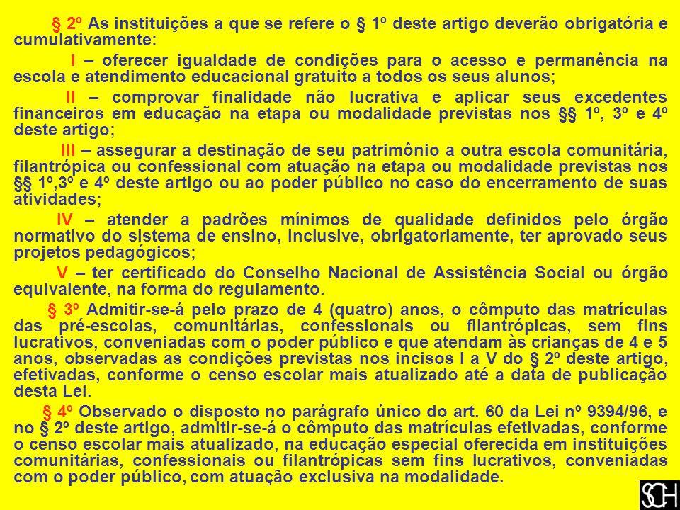 § 2º As instituições a que se refere o § 1º deste artigo deverão obrigatória e cumulativamente: