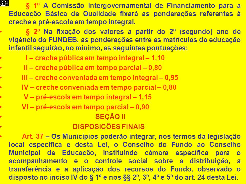 § 1º A Comissão Intergovernamental de Financiamento para a Educação Básica de Qualidade fixará as ponderações referentes à creche e pré-escola em tempo integral.