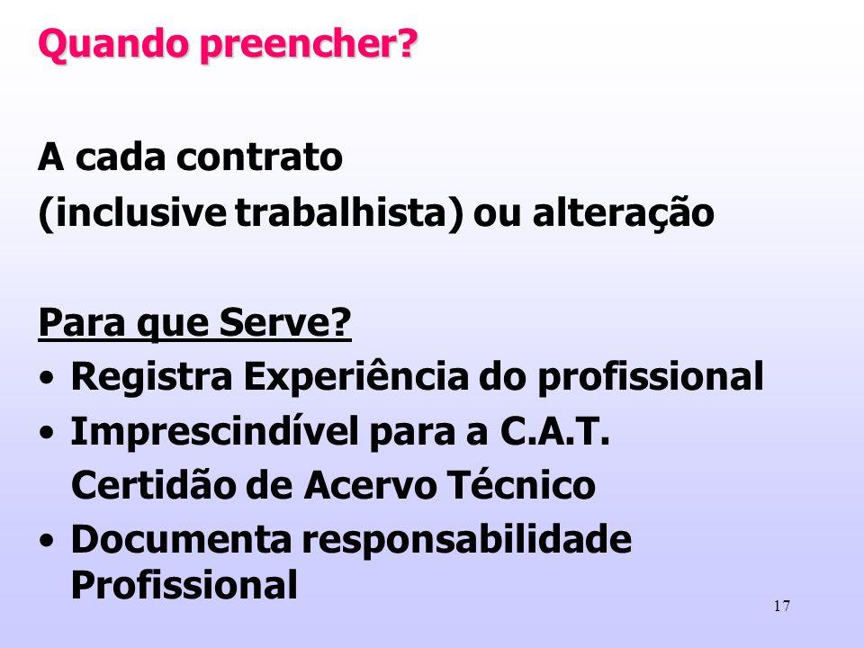 Quando preencher A cada contrato. (inclusive trabalhista) ou alteração. Para que Serve Registra Experiência do profissional.