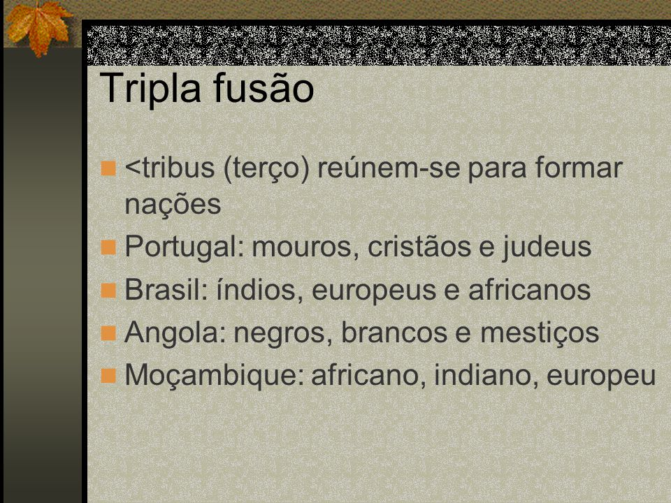 Tripla fusão <tribus (terço) reúnem-se para formar nações