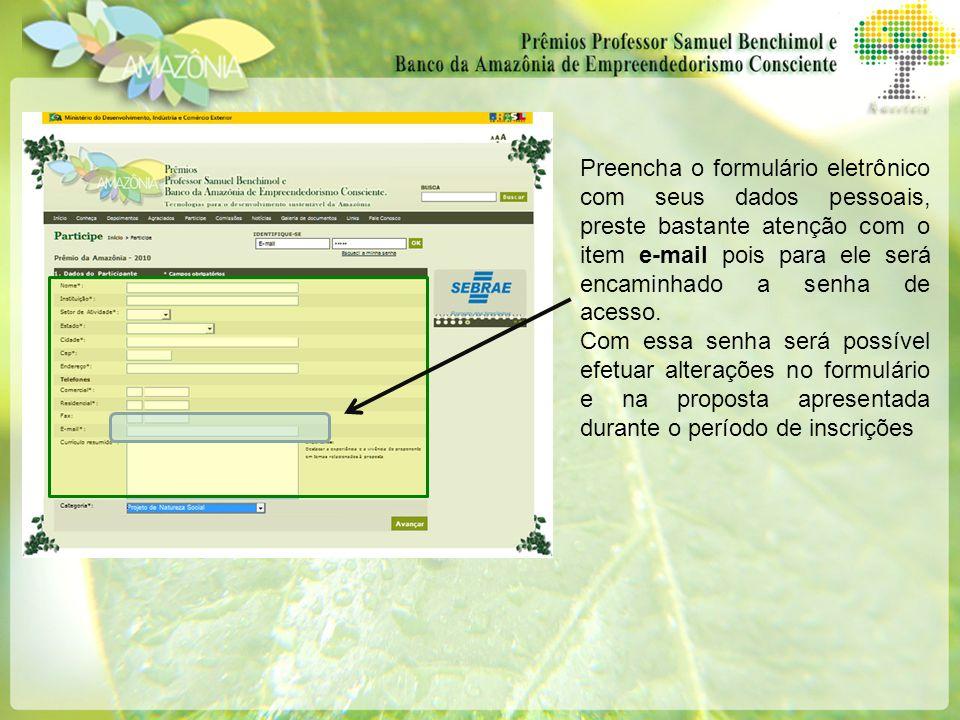 Preencha o formulário eletrônico com seus dados pessoais, preste bastante atenção com o item e-mail pois para ele será encaminhado a senha de acesso.