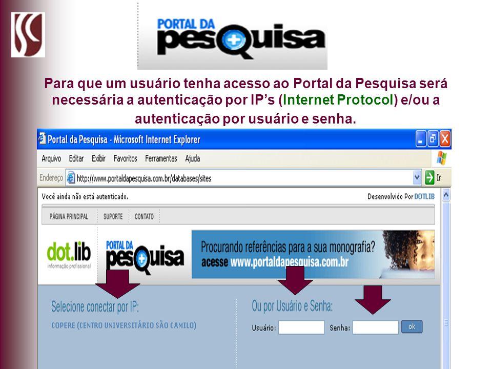 Para que um usuário tenha acesso ao Portal da Pesquisa será necessária a autenticação por IP's (Internet Protocol) e/ou a autenticação por usuário e senha.