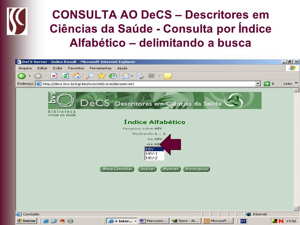 CONSULTA AO DeCS – Descritores em Ciências da Saúde - Consulta por Índice Alfabético – delimitando a busca