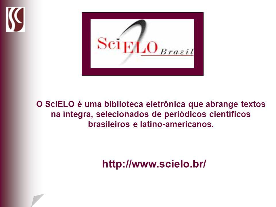 O SciELO é uma biblioteca eletrônica que abrange textos na íntegra, selecionados de periódicos científicos brasileiros e latino-americanos.