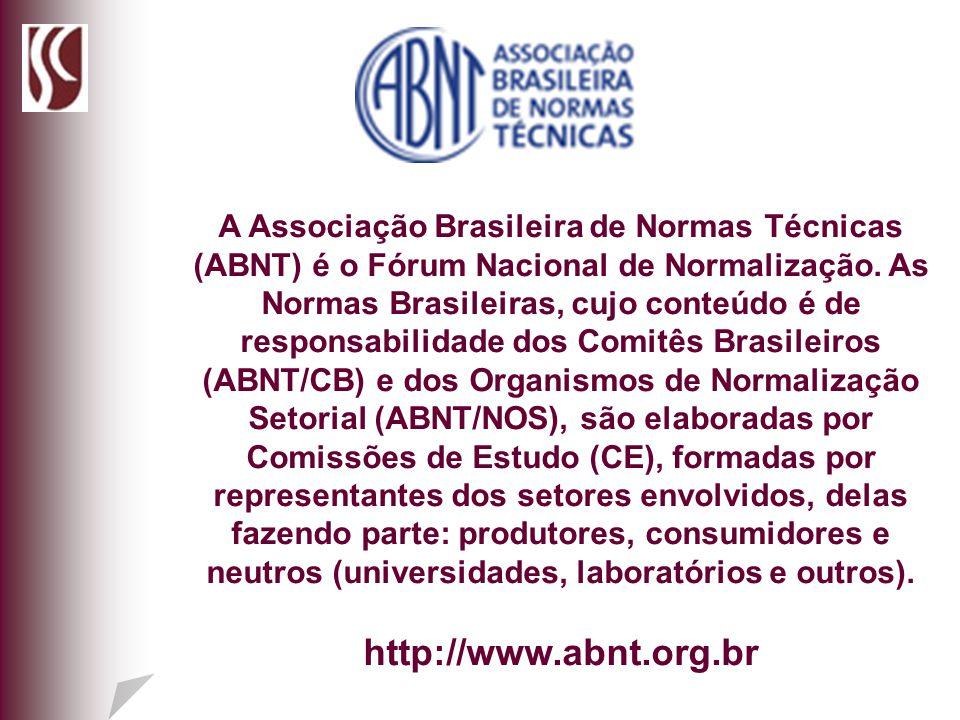 A Associação Brasileira de Normas Técnicas (ABNT) é o Fórum Nacional de Normalização. As Normas Brasileiras, cujo conteúdo é de responsabilidade dos Comitês Brasileiros (ABNT/CB) e dos Organismos de Normalização Setorial (ABNT/NOS), são elaboradas por Comissões de Estudo (CE), formadas por representantes dos setores envolvidos, delas fazendo parte: produtores, consumidores e neutros (universidades, laboratórios e outros).