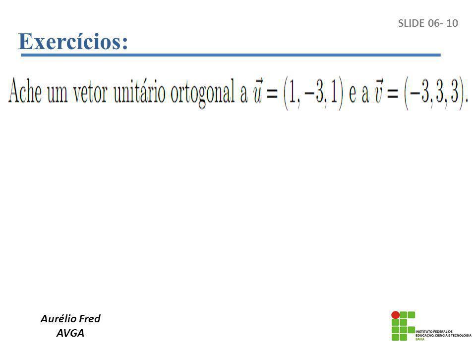 Exercícios: SLIDE 06- 10 Aurélio Fred AVGA