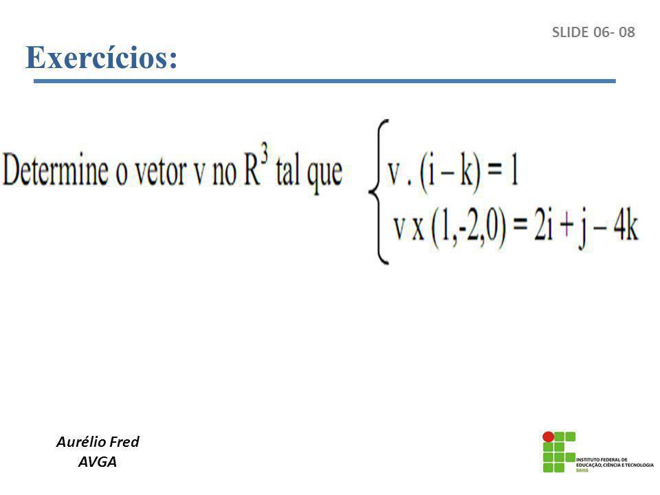 Exercícios: SLIDE 06- 08 Aurélio Fred AVGA