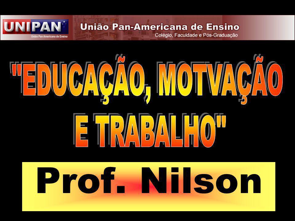 EDUCAÇÃO, MOTVAÇÃO E TRABALHO Prof. Nilson