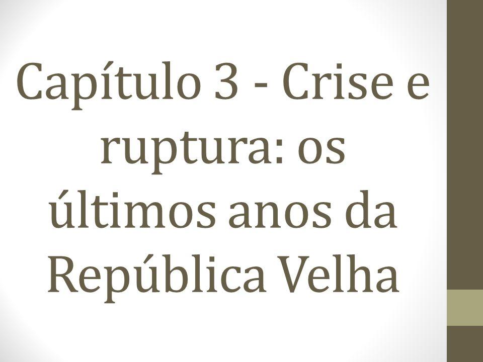 Capítulo 3 - Crise e ruptura: os últimos anos da República Velha