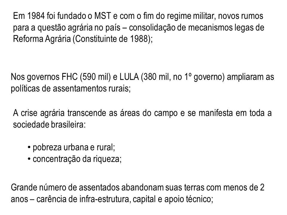 Em 1984 foi fundado o MST e com o fim do regime militar, novos rumos para a questão agrária no país – consolidação de mecanismos legas de Reforma Agrária (Constituinte de 1988);