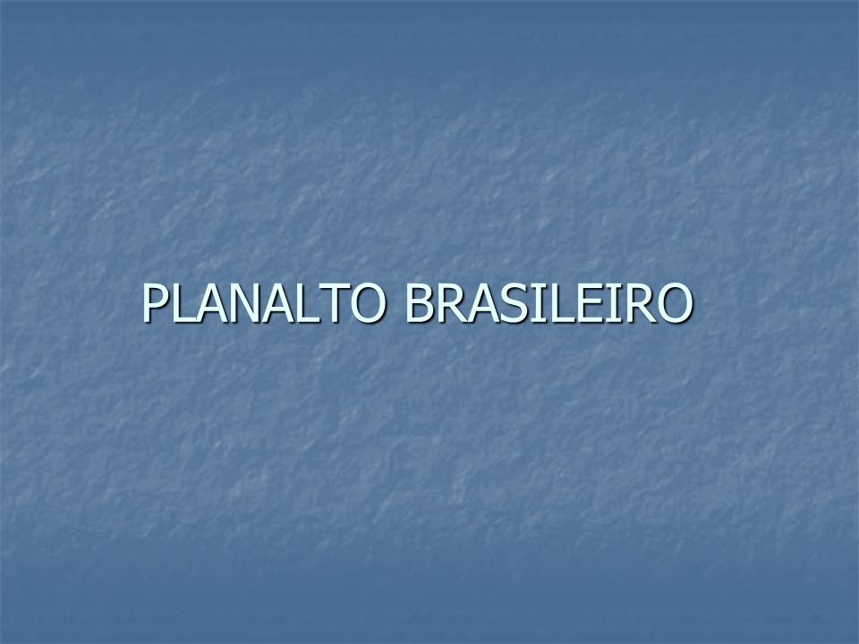 PLANALTO BRASILEIRO