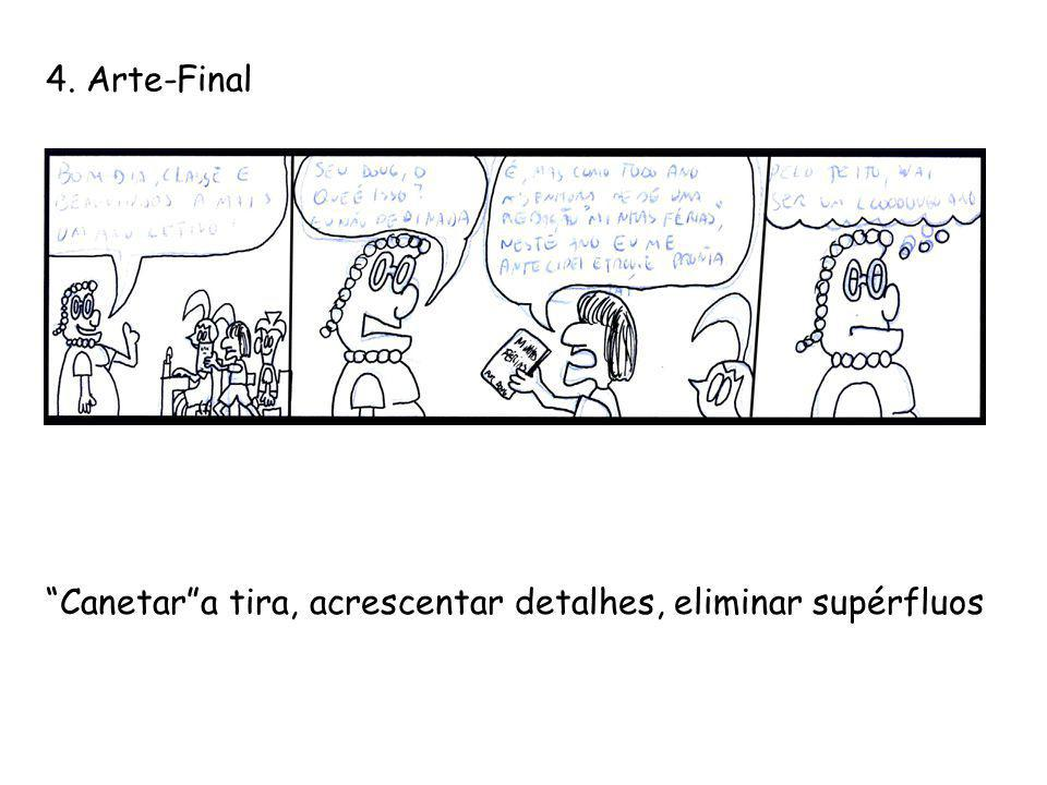 4. Arte-Final Canetar a tira, acrescentar detalhes, eliminar supérfluos